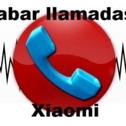 grabar llamadas xiaomi